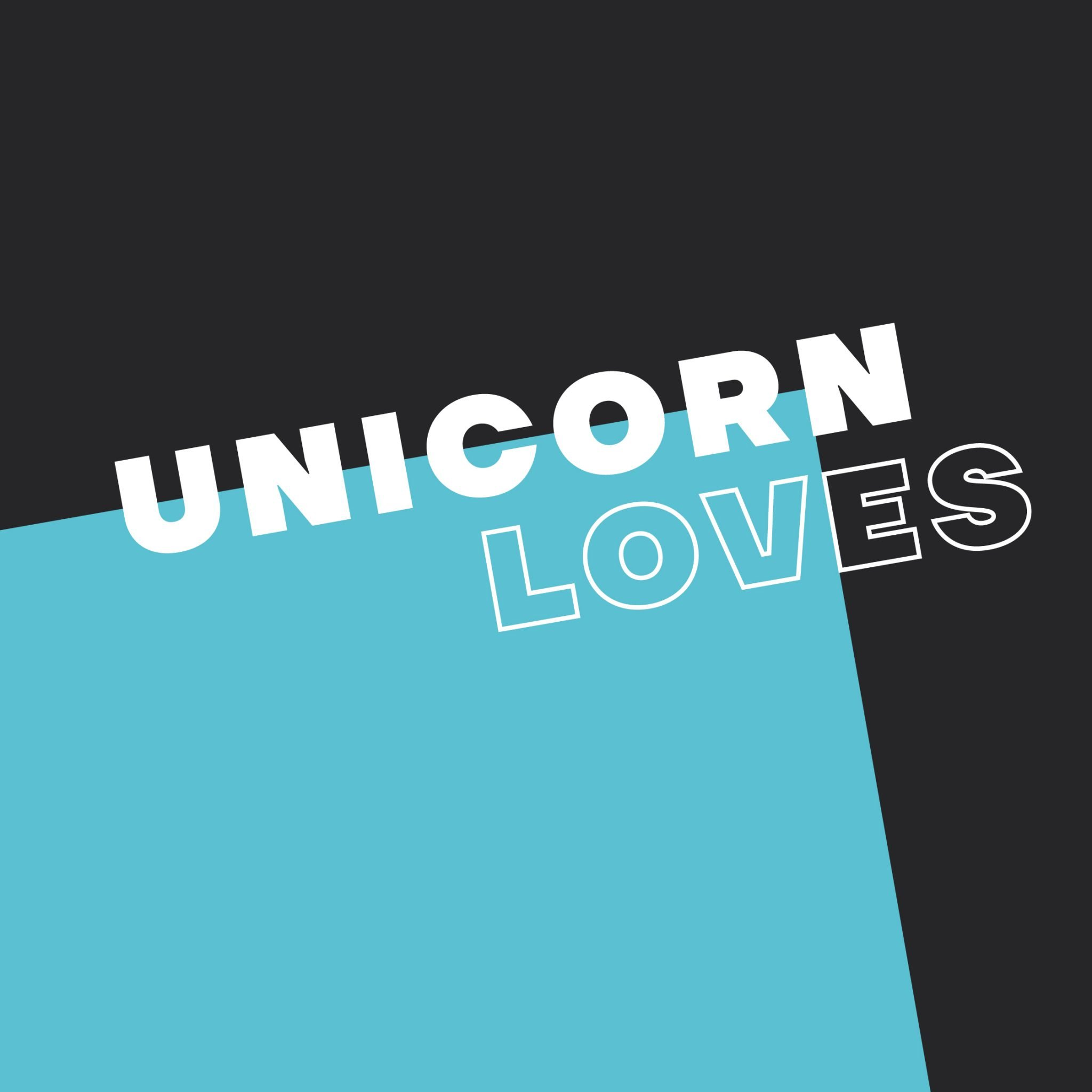 A black background with an interjecting teal blue square at a jagged angle. On top, the text reads 'Unicorn Loves' in all white capitals