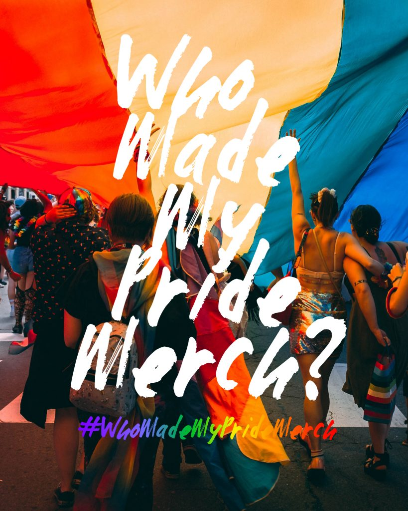 'Who made my Pride Merch?' campaign poster. Photo of pride parade with rainbow oversized flag. Text reads #WhoMadeMyPrideMerch.