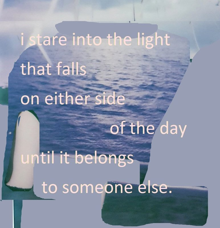 """Square photo collage with poem by T.S.Idiot aka Tom. Photo of the sea with sections digitally painted over in blue. The pale pink text reads: """"i stare into the light that falls on either side of the day until it belongs to someone else."""""""